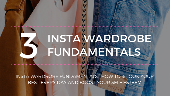 Insta Wardrobe Fundamentals: How to 3: Look your best every day and boost your self esteem