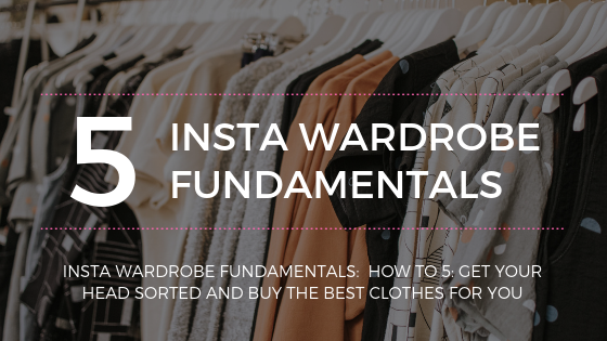 Wardrobe Fundamentals: How to 5: Get your head sorted and buy the best clothes for you.